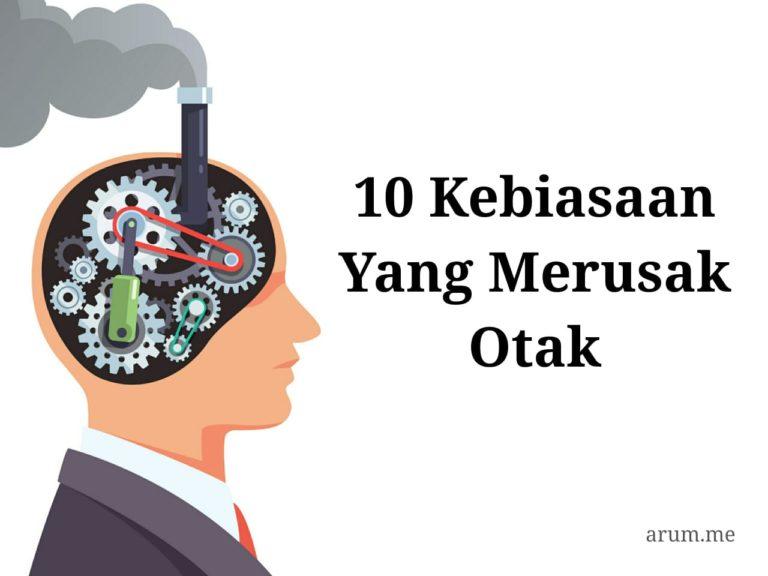 10 Kebiasaan Yang Merusak Otak